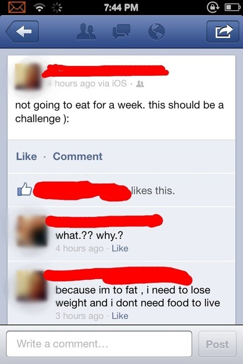not going to eat for a week,don't need food to live,anorexia,failbook,g rated
