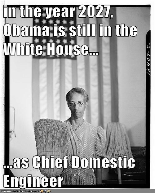 in the year 2027, Obama is still in the White House...  ...as Chief Domestic Engineer