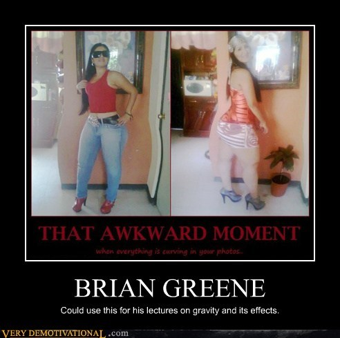 physics,booty,Gravity,brian greene