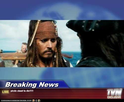 Breaking News - pirate about to die!!!!!
