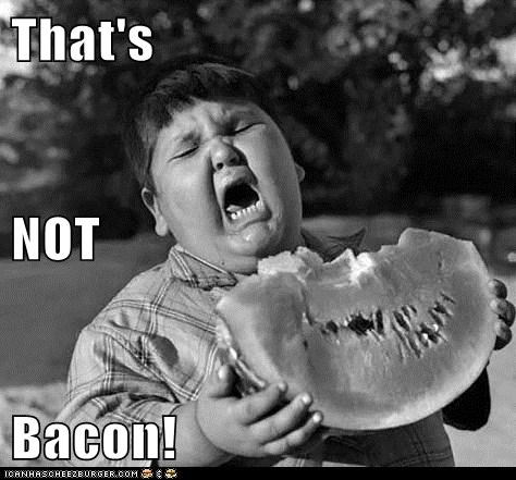 That's  NOT Bacon!