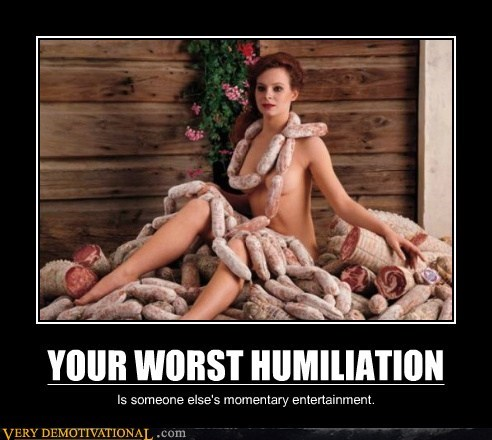 YOUR WORST HUMILIATION