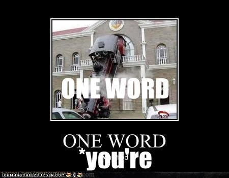 ONE WORD *you're