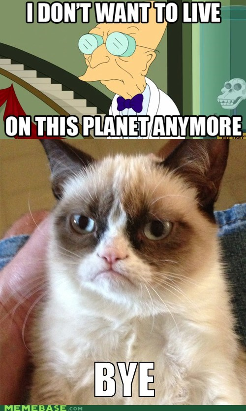 bye,i dont want to live on this planet,Grumpy Cat