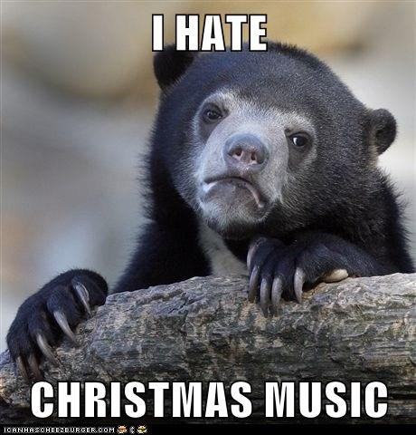 I HATE  CHRISTMAS MUSIC