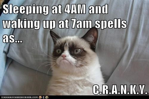Sleeping at 4AM and waking up at 7am spells as...  C.R.A.N.K.Y.