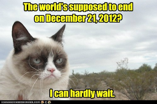 The world's supposed to end on December 21, 2012?