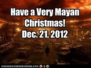 Have a Very Mayan Christmas!                  Dec. 21, 2012