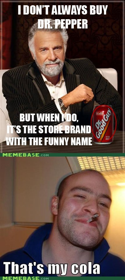 store brand,dr pepper,Good Guy Greg,re-frames,most interesting man,generic brand