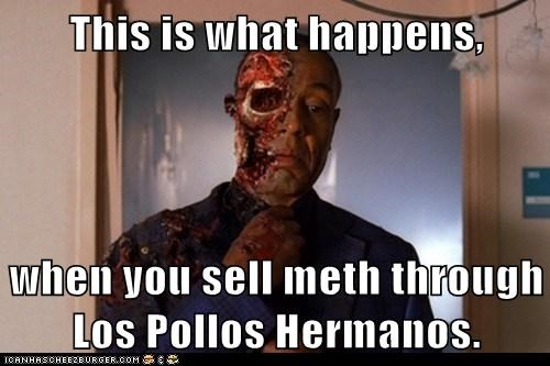 This is what happens,  when you sell meth through Los Pollos Hermanos.