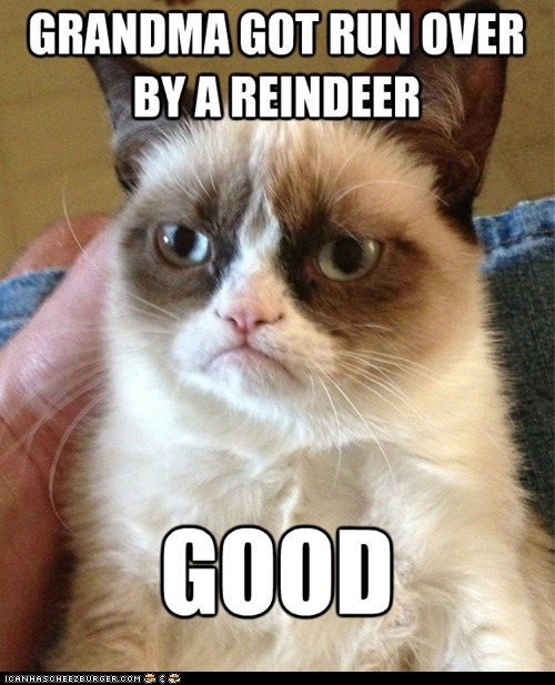 carols,Songs,christmas,grandma,Memes,grandma got run over by a reindeer,good,Grumpy Cat,tard,Cats