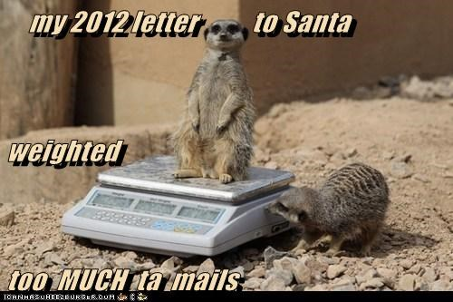 my 2012 letter          to Santa weighted too  MUCH  ta  mails