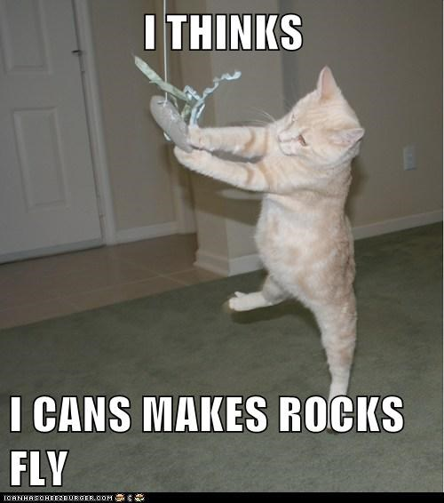 I THINKS   I CANS MAKES ROCKS FLY