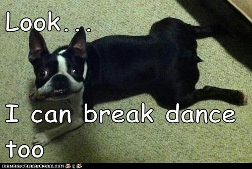 Look...  I can break dance too