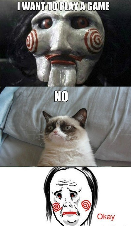 game,saw,no,Grumpy Cat,Okay