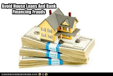 Avoid House Loans And Bank Financing Frauds