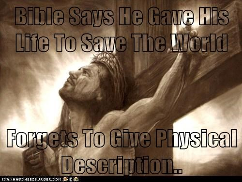Bible Says He Gave His Life To Save The World  Forgets To Give Physical Description..