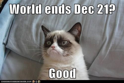 World ends Dec 21?  Good