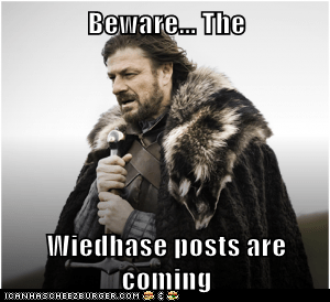 Beware... The  Wiedhase posts are coming