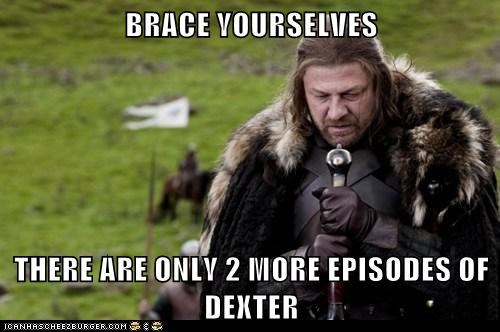 BRACE YOURSELVES  THERE ARE ONLY 2 MORE EPISODES OF DEXTER