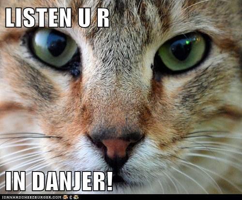 LISTEN U R  IN DANJER!