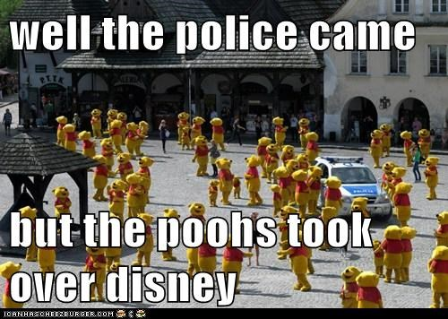 well the police came  but the poohs took over disney