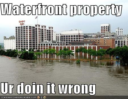 Waterfront property  Ur doin it wrong