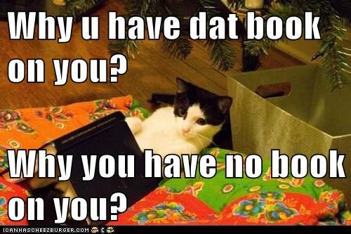Why u have dat book on you?  Why you have no book on you?