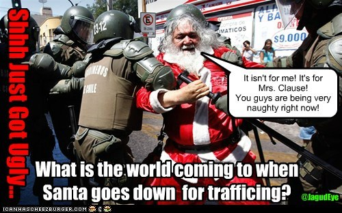 What is the world coming to when Santa goes down  for trafficing?