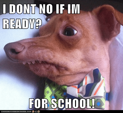 I DONT NO IF IM READY?  FOR SCHOOL!