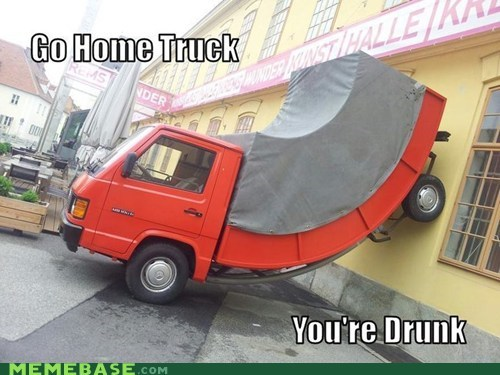 go home you're drunk,drunk,truck