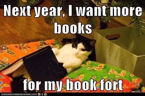 Next year, I want more books  for my book fort
