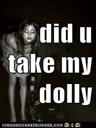 did u take my dolly