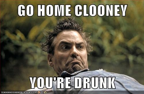 go home you're drunk,face,george clooney,mugging,derp,oh brother where art thou