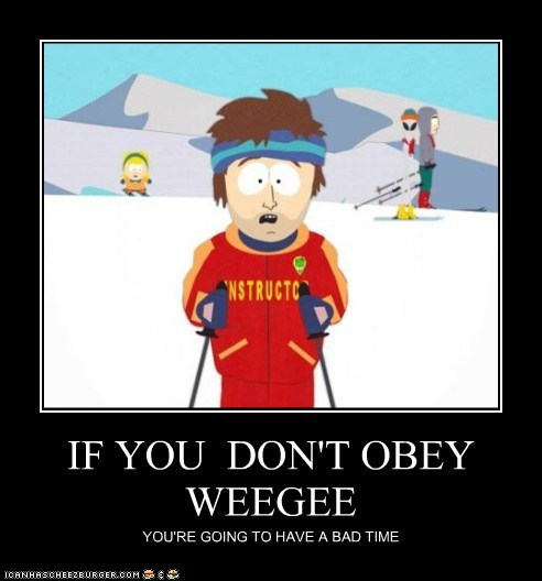 IF YOU  DON'T OBEY WEEGEE