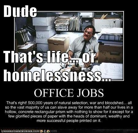 Dude That's life... or homelessness...