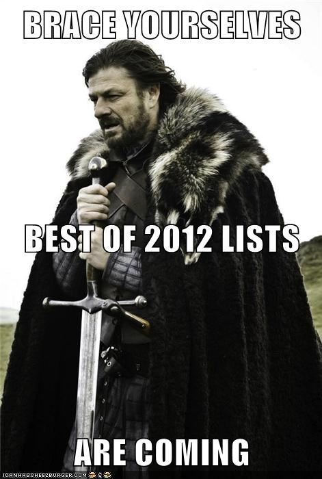BRACE YOURSELVES BEST OF 2012 LISTS ARE COMING