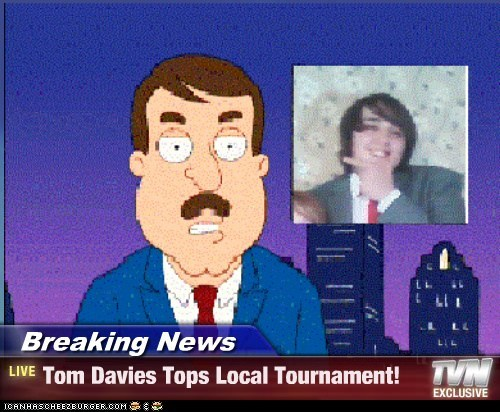 Breaking News - Tom Davies Tops Local Tournament!