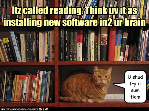 Books. It duz teh brain gud