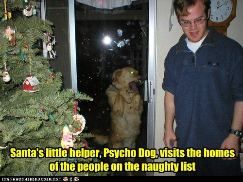 Santa's little helper, Psycho Dog, visits the homes of the people on the naughty list