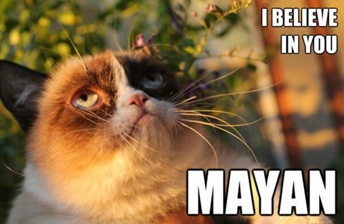 mayan calendar,the end of the world,captions,Memes,mayans,Grumpy Cat,I believe in you,Cats