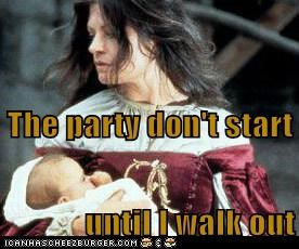 The party don't start until I walk out