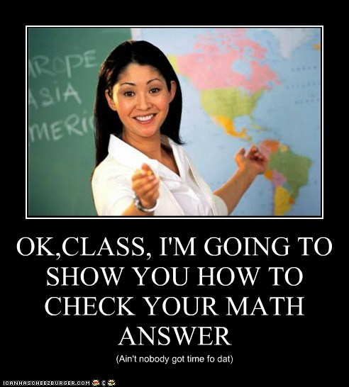 OK,CLASS, I'M GOING TO SHOW YOU HOW TO CHECK YOUR MATH ANSWER