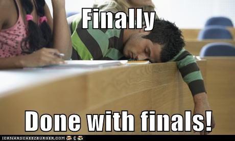 Finally  Done with finals!