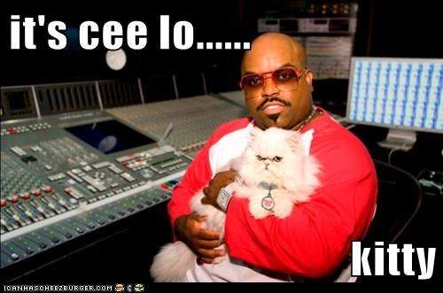 it's cee lo......  kitty