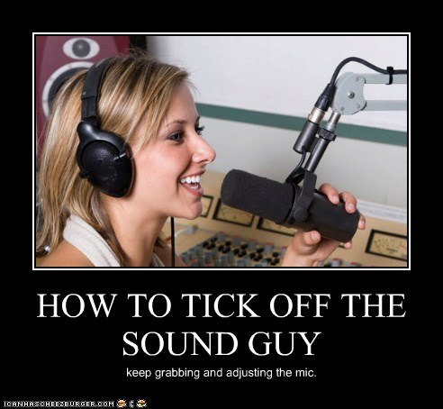 HOW TO TICK OFF THE SOUND GUY