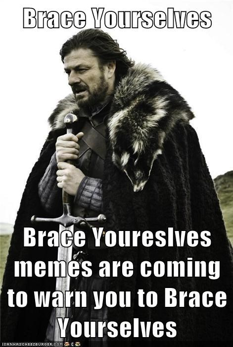 Brace Yourselves  Brace Youreslves memes are coming to warn you to Brace Yourselves
