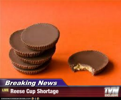 Breaking News - Reese Cup Shortage