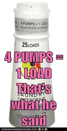 4 PUMPS = 1 LOAD That's what he said