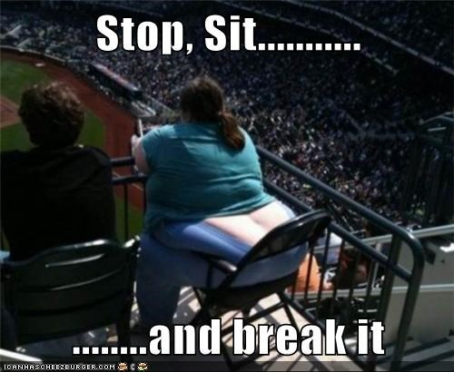 Stop, Sit...........  ........and break it